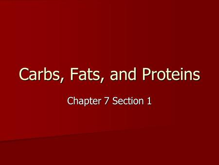 Carbs, Fats, and Proteins Chapter 7 Section 1. What is Nutrition? Nutrition- is the science or study of food and the ways in which the body uses food.