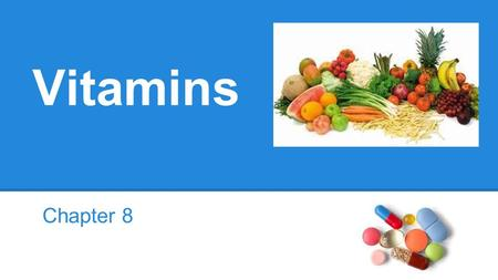 Vitamins Chapter 8. What are Vitamins? An essential nutrient needed in tiny amounts to regulate body processes. Vitamins have no calorie value, but are.