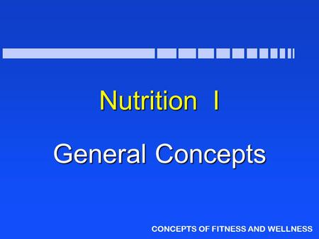 CONCEPTS OF FITNESS AND WELLNESS Nutrition I General Concepts.