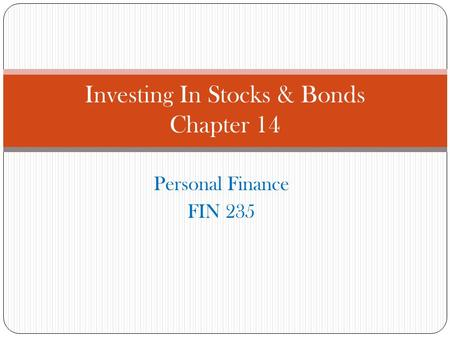 Personal Finance FIN 235 Investing In Stocks & Bonds Chapter 14.