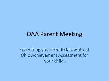 OAA Parent Meeting Everything you need to know about Ohio Achievement Assessment for your child.