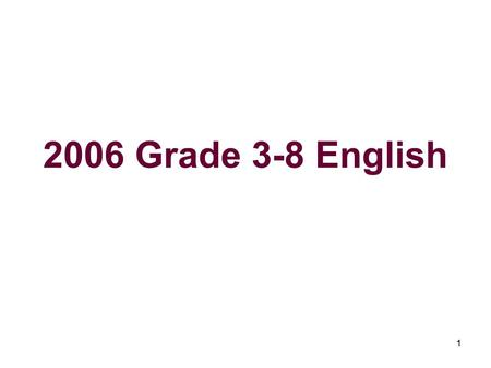 1 2006 Grade 3-8 English. 2 The Bottom Line This is the first year in which students took State tests in Grades 3,4,5,6,7, and 8. With the new individual.