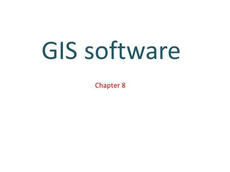 Chapter 8 GIS software. Introduction Chapter 1 : four technical parts of GIS(network, hardware, software, database ). This chapter 8 : concerned with.