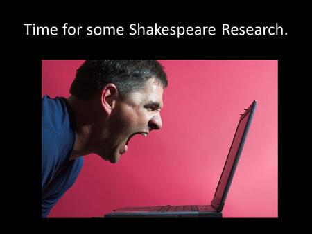 Time for some Shakespeare Research.. Where will I find my information? Your Klein Collins Library of course! Remember: you can log onto the KCHS Library.