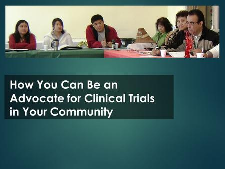 How You Can Be an Advocate for Clinical Trials in Your Community.