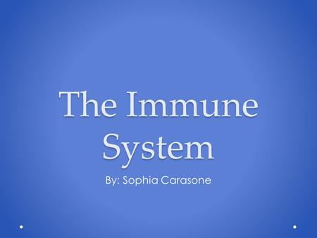 The Immune System By: Sophia Carasone. What is The Immune System? The Immune System is a collection of structures and processes within the human body.