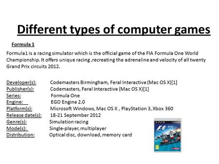 Different types of computer games Developer(s):Codemasters Birmingham, Feral Interactive (Mac OS X)[1] Publisher(s):Codemasters, Feral Interactive (Mac.