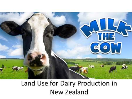 Land Use for Dairy Production in New Zealand. Production Cycle Read the dairy basics handout and answer the questions on the board to find out about the.