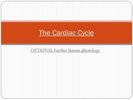 OPTION H: Further human physiology The Cardiac Cycle.