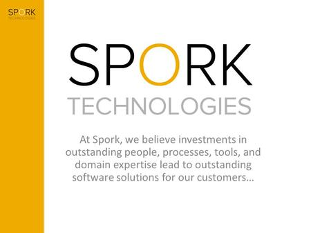 At Spork, we believe investments in outstanding people, processes, tools, and domain expertise lead to outstanding software solutions for our customers…