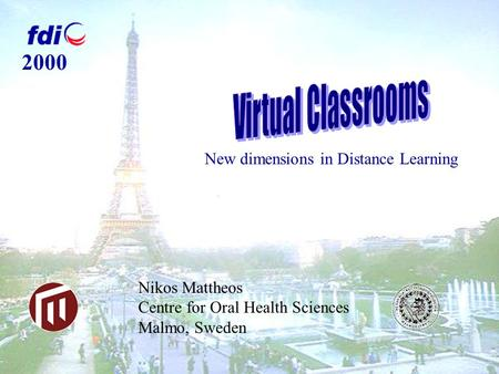 Nikos Mattheos Centre for Oral Health Sciences Malmo, Sweden 2000 New dimensions in Distance Learning.