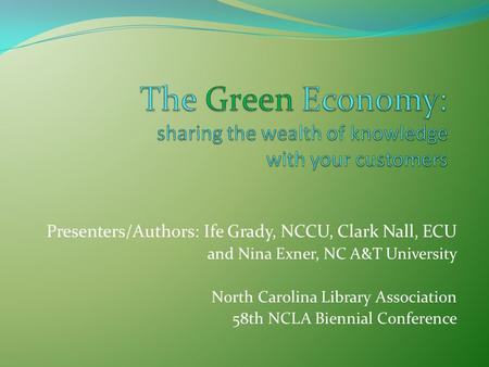 Presenters/Authors: Ife Grady, NCCU, Clark Nall, ECU and Nina Exner, NC A&T University North Carolina Library Association 58th NCLA Biennial Conference.