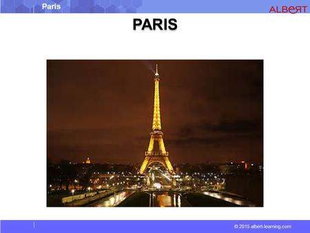 © 2015 albert-learning.com Paris PARIS. © 2015 albert-learning.com Paris Paris is more than 2000 years old. Gauls of the Parisii tribe settled there between.