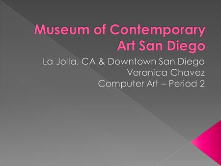  The Museum of Contemporary Art San Diego, is located in San Diego, CA. It's an art museum focused on the collection, preservation, exhibition, and interpretation.