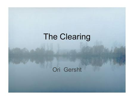The Clearing Ori Gersht. Ori Gersht (born 1967, Tel Aviv) is an Israeli fine art photographer. He is a professor of photography at the University for.