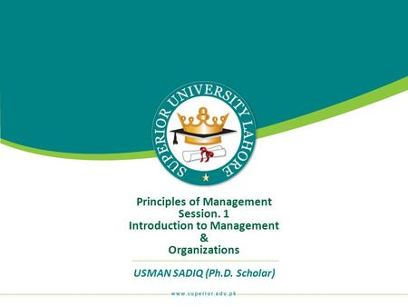Principles of Management Session. 1 Introduction to Management &