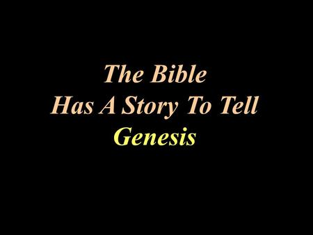 The Bible Has A Story To Tell Genesis The Bible Has A Story To Tell G. K. Pennington ©