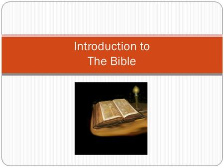 Introduction to The Bible. I. The Bible - Also, known as Scripture or Word of God. -The bible contains stories, songs, poems, family histories, letters,