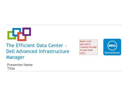 The Efficient Data Center - Dell Advanced Infrastructure Manager Presenter Name Title.
