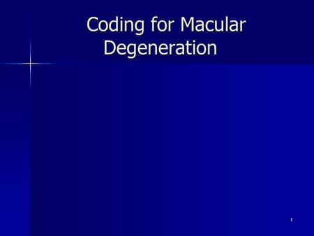 Coding for Macular Degeneration 1. Office visit as above, 92 or 99 Frequency -As medically indicated (q 1mo, 3 mo, 6mo, 12mo) -No limit on office visits.