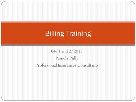04/1 and 2/2015 Pamela Pully Professional Insurances Consultants Billing Training.