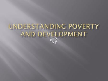  How we choose to define poverty and the causes of poverty will directly impact how we conceptualize development and solutions to poverty. It also.