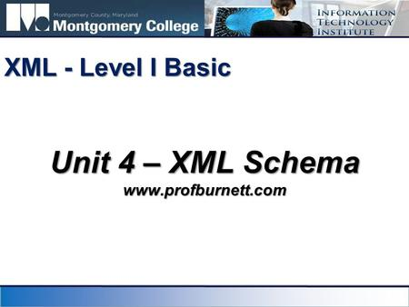 Unit 4 – XML Schema www.profburnett.com XML - Level I Basic.