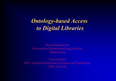 Ontology-based Access Ontology-based Access to Digital Libraries Sonia Bergamaschi University of Modena and Reggio Emilia Modena Italy Fausto Rabitti.