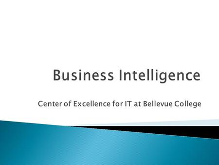 Center of Excellence for IT at Bellevue College. IT-enabled business decision making based on simple to complex data analysis processes  Database development.
