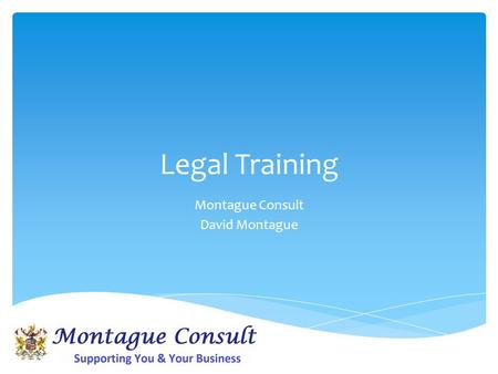 Legal Training Montague Consult David Montague.  Data Protection Act  Safety, Health & Environment Regulations  Equality Act  Bribery Act  The Communications.
