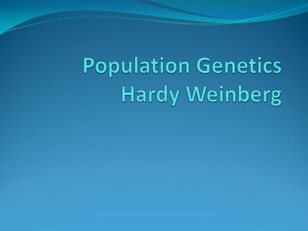 Population Genetics Mendelian genetics predicts the outcome of specific matings between individuals What about the genetics of an entire population?