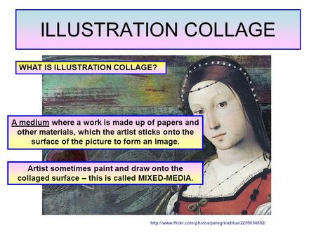 ILLUSTRATION COLLAGE  WHAT IS ILLUSTRATION COLLAGE? A medium where a work is made up of papers and.