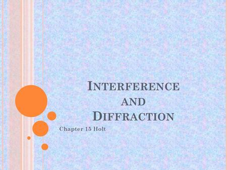 I NTERFERENCE AND D IFFRACTION Chapter 15 Holt. Section 1 Interference: Combining Light Waves I nterference takes place only between waves with the same.