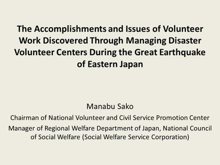 The Accomplishments and Issues of Volunteer Work Discovered Through Managing Disaster Volunteer Centers During the Great Earthquake of Eastern Japan Manabu.