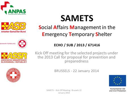 SAMETS Social Affairs Management in the Emergency Temporary Shelter ECHO / SUB / 2013 / 671416 Kick Off meeting for the selected projects under the 2013.