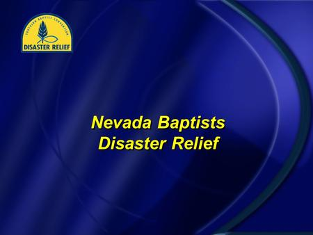 "Nevada Baptists Disaster Relief. The Crisis ""A disaster is an occurrence that causes human suffering or creates human needs that the victims cannot alleviate."