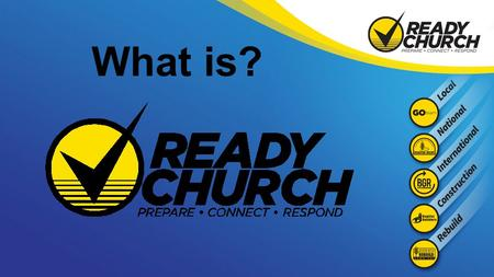 What is?. Your Church deciding to: Prepare Your Church deciding to: Connect.