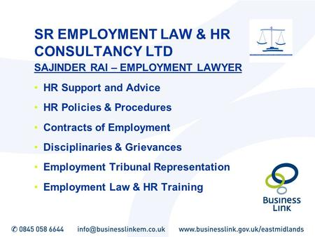 SR EMPLOYMENT LAW & HR CONSULTANCY LTD SAJINDER RAI – EMPLOYMENT LAWYER HR Support and Advice HR Policies & Procedures Contracts of Employment Disciplinaries.