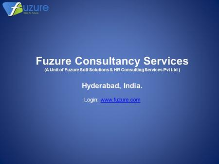 Fuzure Consultancy Services (A Unit of Fuzure Soft Solutions & HR Consulting Services Pvt Ltd ) Hyderabad, India. Login: www.fuzure.comwww.fuzure.com.