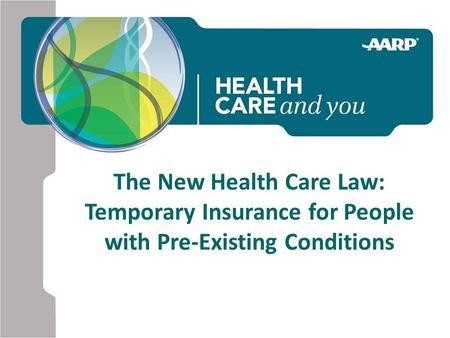 The New Health Care Law: Temporary Insurance for People with Pre-Existing Conditions.