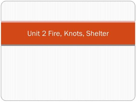 Unit 2 Fire, Knots, Shelter. Campfire Environmental Considerations Ample supply of dead wood. Location for a fire. Permitted by law. Naturally replenished.