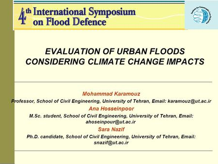 EVALUATION OF URBAN FLOODS CONSIDERING CLIMATE CHANGE IMPACTS Mohammad Karamouz Professor, School of Civil Engineering, University of Tehran,