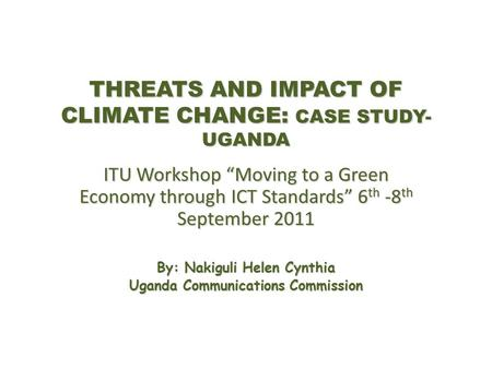 THREATS AND IMPACT OF CLIMATE CHANGE: CASE STUDY- UGANDA