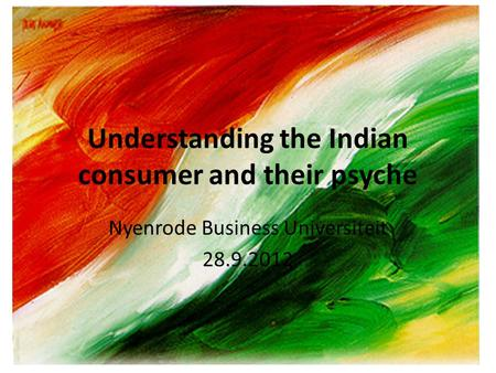 Understanding the Indian consumer and their psyche Nyenrode Business Universiteit 28.9.2012.