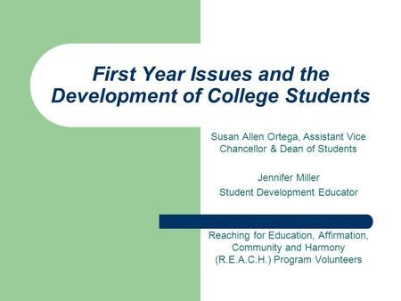 First Year Issues and the Development of College Students Susan Allen Ortega, Assistant Vice Chancellor & Dean of Students Jennifer Miller Student Development.