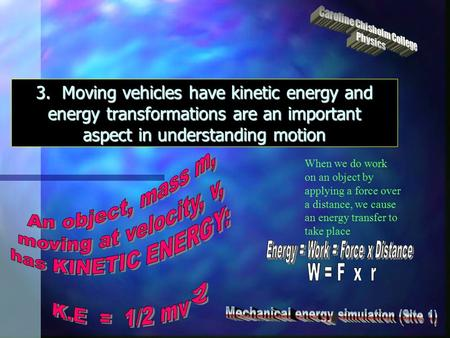 3. Moving vehicles have kinetic energy and energy transformations are an important aspect in understanding motion When we do work on an object by applying.