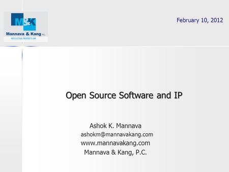 Ashok K. Mannava  Mannava & Kang, P.C. Open Source Software and IP February 10, 2012.