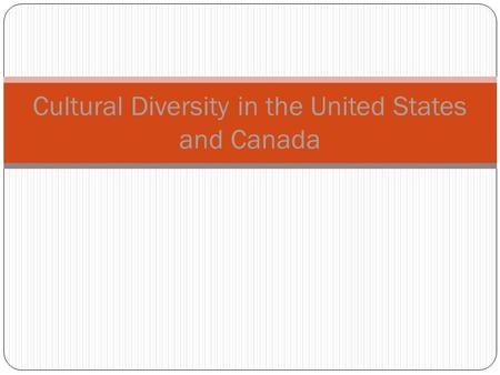 Cultural Diversity in the United States and Canada.