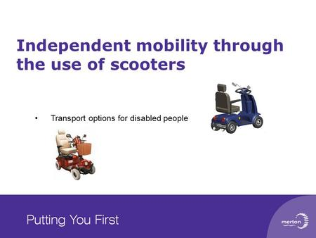 Independent mobility through the use of scooters Transport options for disabled people.