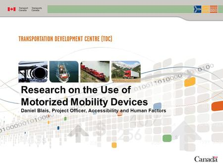 Research on the Use of Motorized Mobility Devices Daniel Blais, Project Officer, Accessibility and Human Factors.